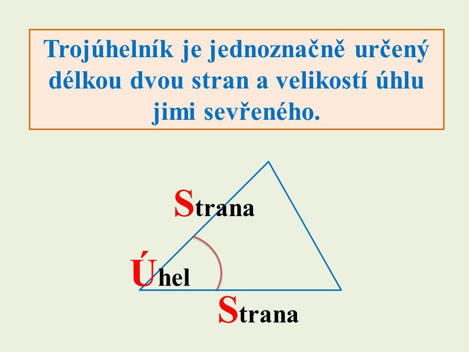 Trojúhelník je jednoznačně určený délkou dvou stran a velikostí úhlu jimi sevřeného. Ú hel S trana