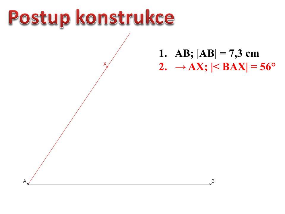 1.AB; |AB| = 7,3 cm 2. → AX; |< BAX| = 56° 3. k; k (A; 4,6 cm)