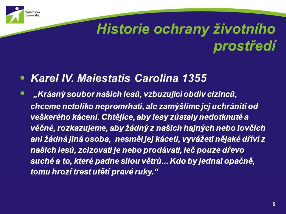 """Historie ochrany životního prostředí  Karel IV. Maiestatis Carolina 1355  """"Krásný soubor našich lesů, vzbuzující obdiv cizinců, chceme netoliko nepr"""