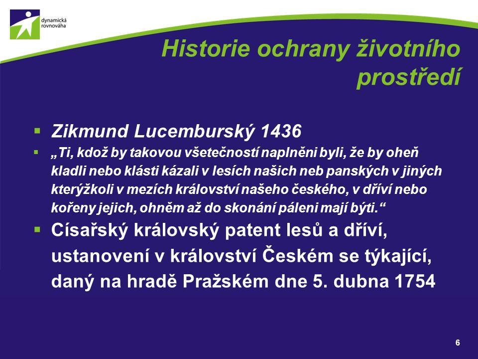 """Historie ochrany životního prostředí  Zikmund Lucemburský 1436  """"Ti, kdož by takovou všetečností naplněni byli, že by oheň kladli nebo klásti kázali"""