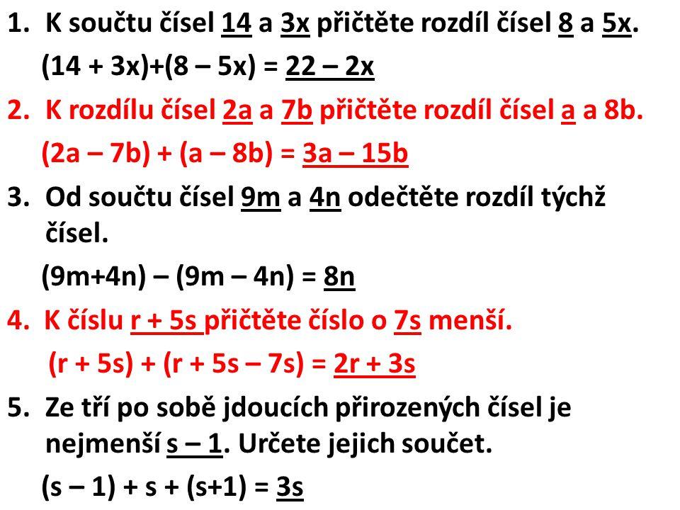 1.K součtu čísel 14 a 3x přičtěte rozdíl čísel 8 a 5x.