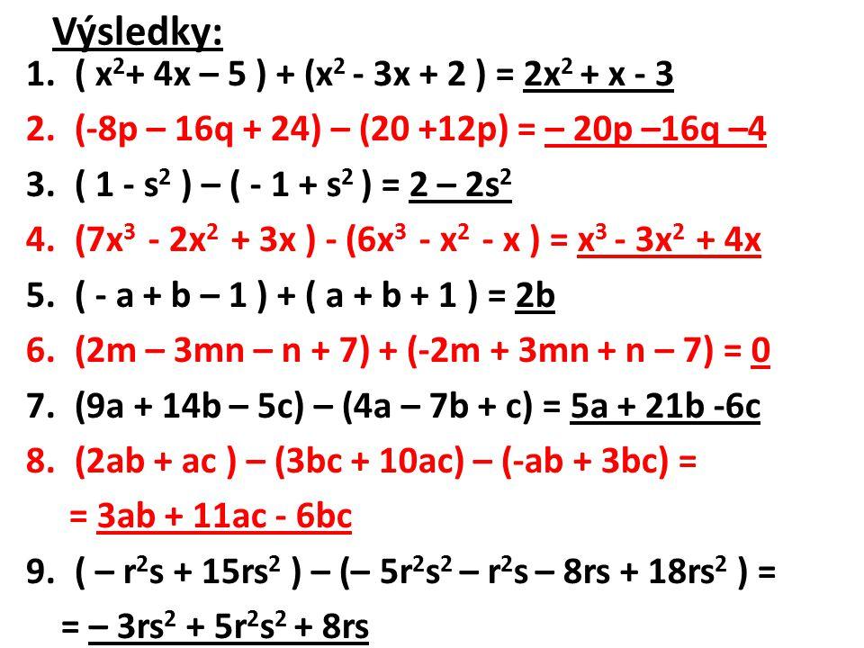 Odstraň závorky a vypočti: 1.4x – (2x + y) + 7y – (x + y) = 2.– 10xy + 6x – (3y + xy – 9x) + 5y = 3.2m + [ 4 – ( m +3) + 5] = 4.3x – [ 5x – (2x – 1 )] = 5.9a 2 – [ 7a 2 – 2a + (a 2 – 3a)] = 6.– 5y – [– 8 + 3y – (y + 1 ) + 9] = 7.3n – [(7n + 12) – ( 14 – 2n)] – n = 8.3z – [2z – (4z – 2) – 8 ] – (5 – 3z) =