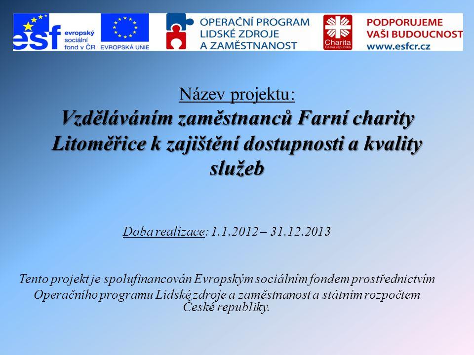 Název projektu: Vzděláváním zaměstnanců Farní charity Litoměřice k zajištění dostupnosti a kvality služeb Doba realizace: 1.1.2012 – 31.12.2013 Tento