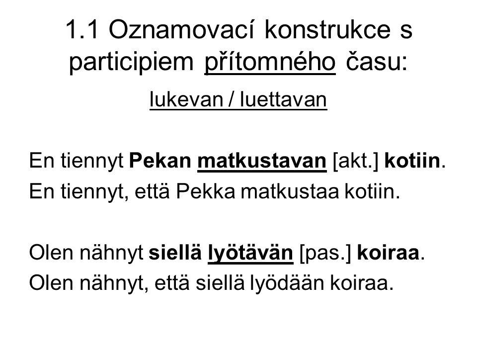 1.1 Oznamovací konstrukce s participiem přítomného času: lukevan / luettavan En tiennyt Pekan matkustavan [akt.] kotiin.