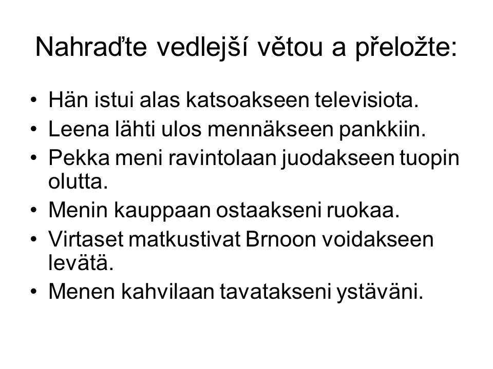 Nahraďte vedlejší větou a přeložte: •Hän istui alas katsoakseen televisiota.