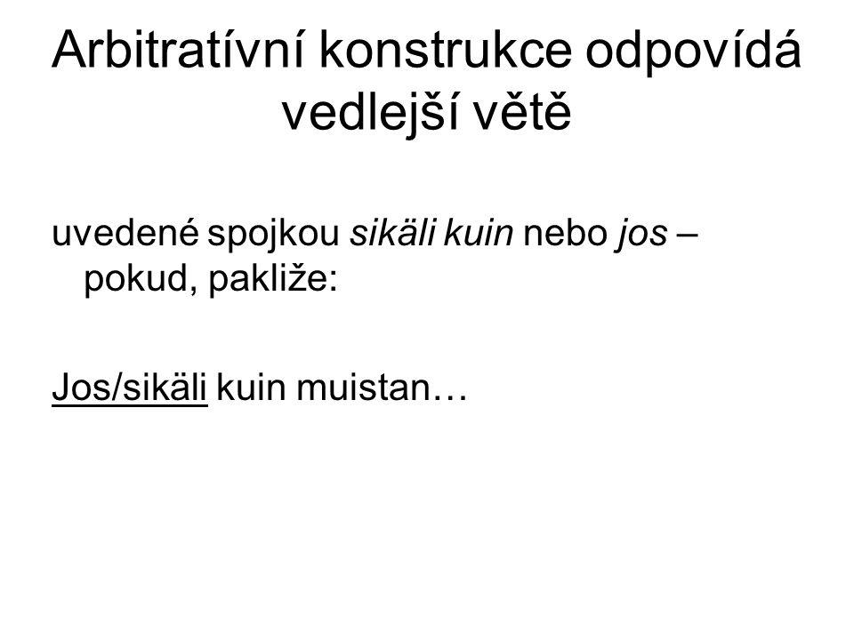 Arbitratívní konstrukce odpovídá vedlejší větě uvedené spojkou sikäli kuin nebo jos – pokud, pakliže: Jos/sikäli kuin muistan…
