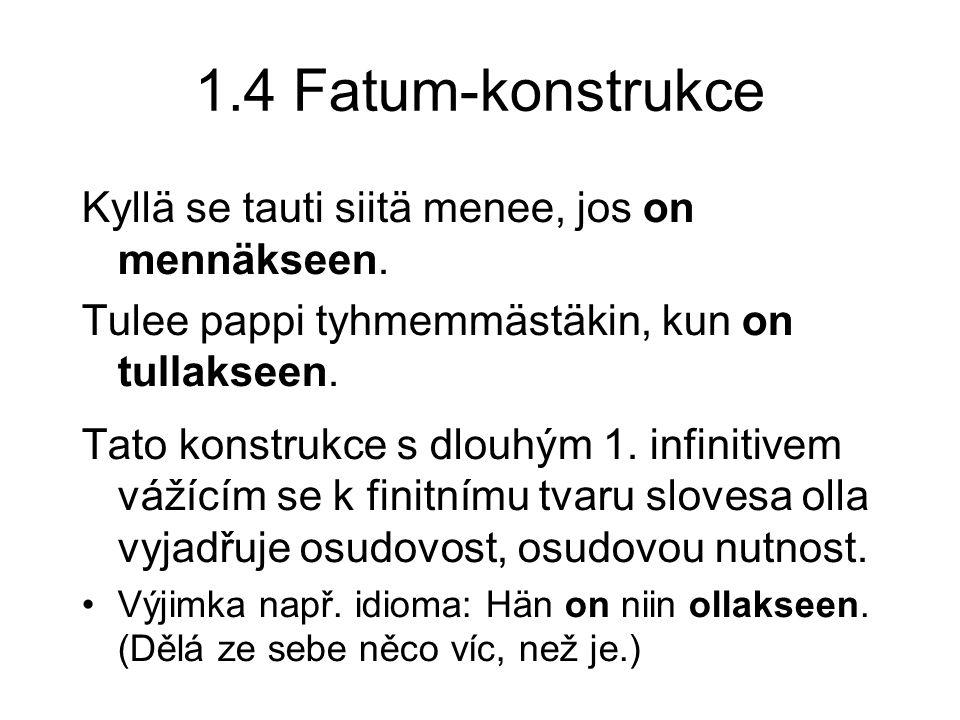 1.4 Fatum-konstrukce Kyllä se tauti siitä menee, jos on mennäkseen.