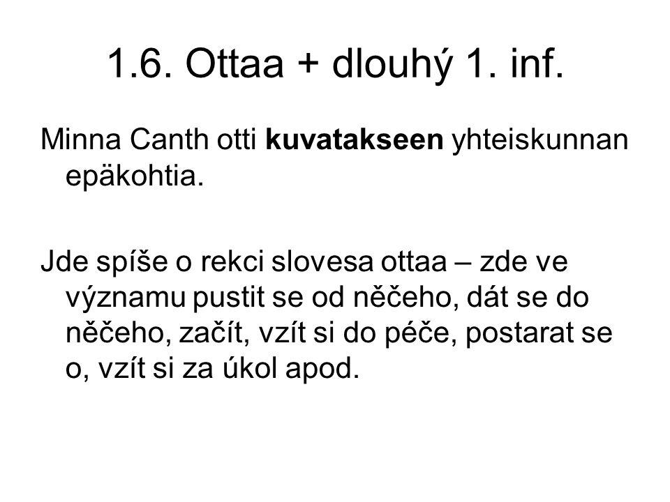 1.6. Ottaa + dlouhý 1. inf. Minna Canth otti kuvatakseen yhteiskunnan epäkohtia.