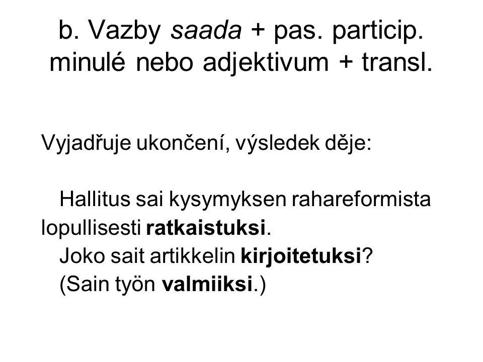 b. Vazby saada + pas. particip. minulé nebo adjektivum + transl.