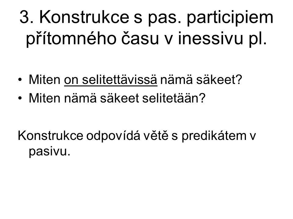3. Konstrukce s pas. participiem přítomného času v inessivu pl.
