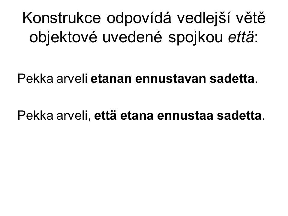 Konstrukce odpovídá vedlejší větě objektové uvedené spojkou että: Pekka arveli etanan ennustavan sadetta.