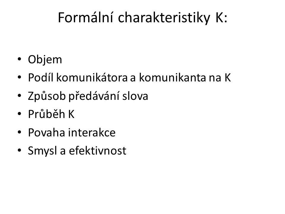 Formální charakteristiky K: • Objem • Podíl komunikátora a komunikanta na K • Způsob předávání slova • Průběh K • Povaha interakce • Smysl a efektivno