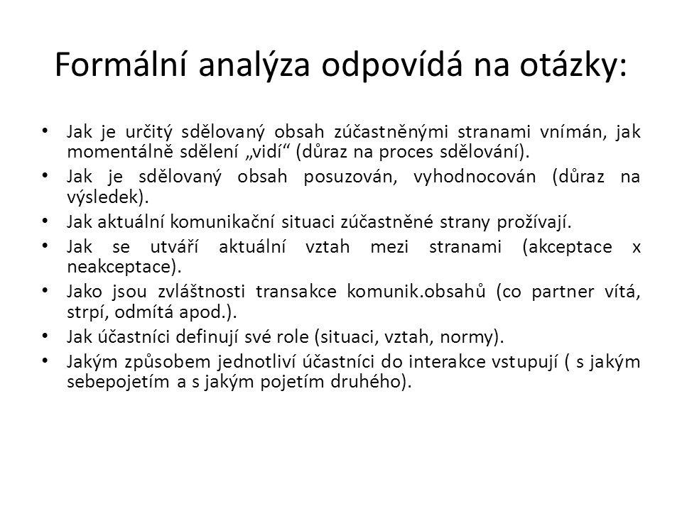 """Formální analýza odpovídá na otázky: • Jak je určitý sdělovaný obsah zúčastněnými stranami vnímán, jak momentálně sdělení """"vidí"""" (důraz na proces sděl"""