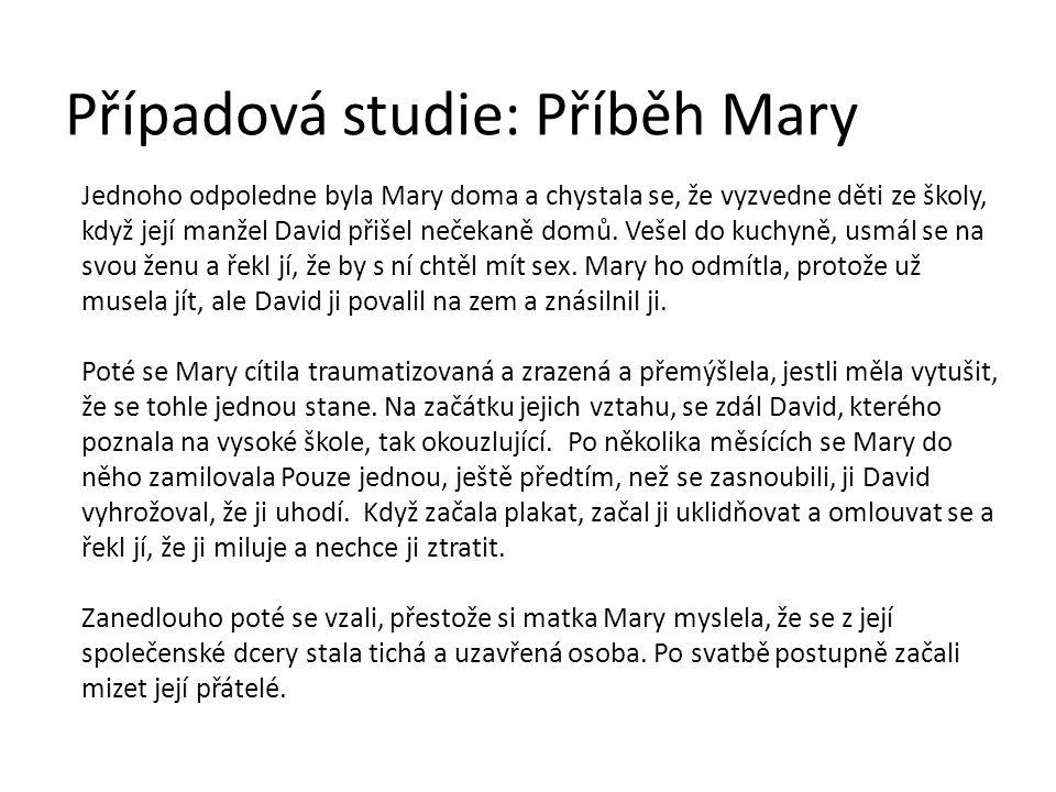Případová studie: Příběh Mary Jednoho odpoledne byla Mary doma a chystala se, že vyzvedne děti ze školy, když její manžel David přišel nečekaně domů.