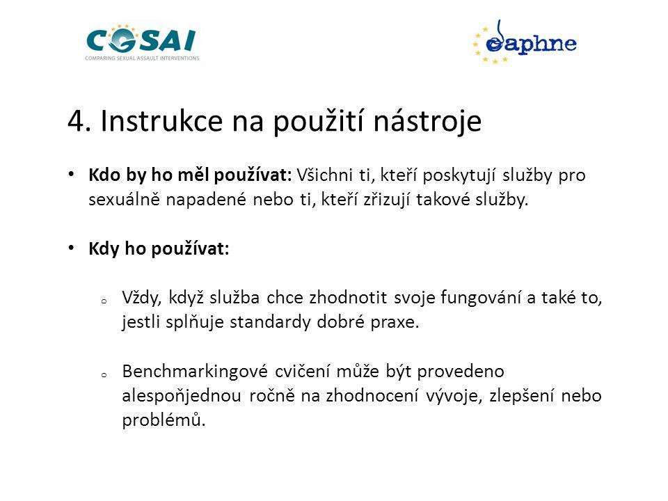 4. Instrukce na použití nástroje • Kdo by ho měl používat: Všichni ti, kteří poskytují služby pro sexuálně napadené nebo ti, kteří zřizují takové služ