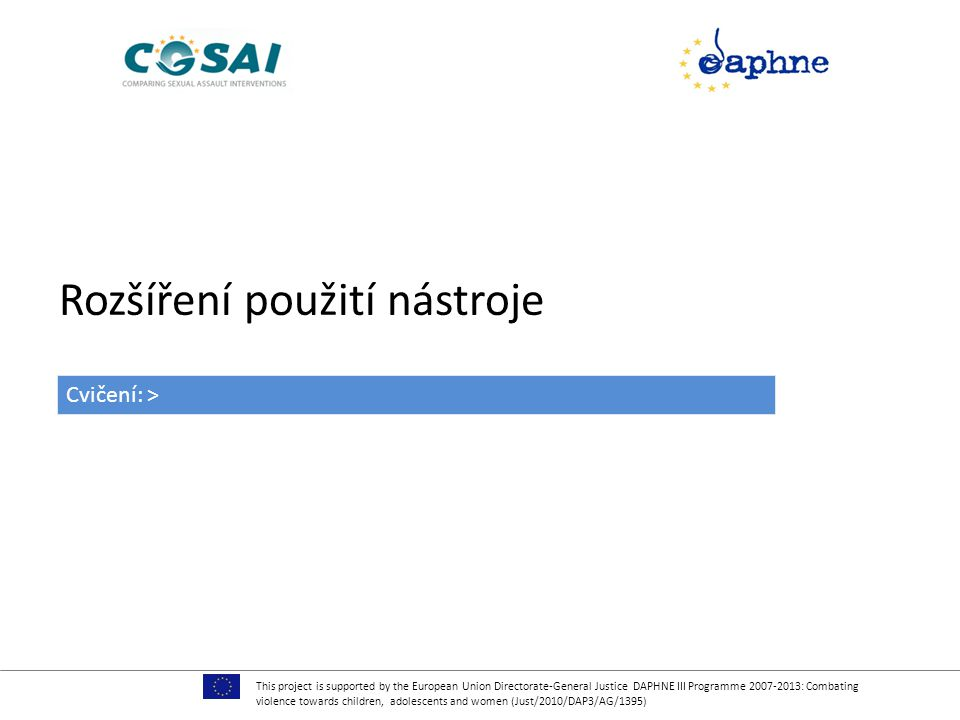 Rozšíření použití nástroje This project is supported by the European Union Directorate-General Justice DAPHNE III Programme 2007-2013: Combating viole