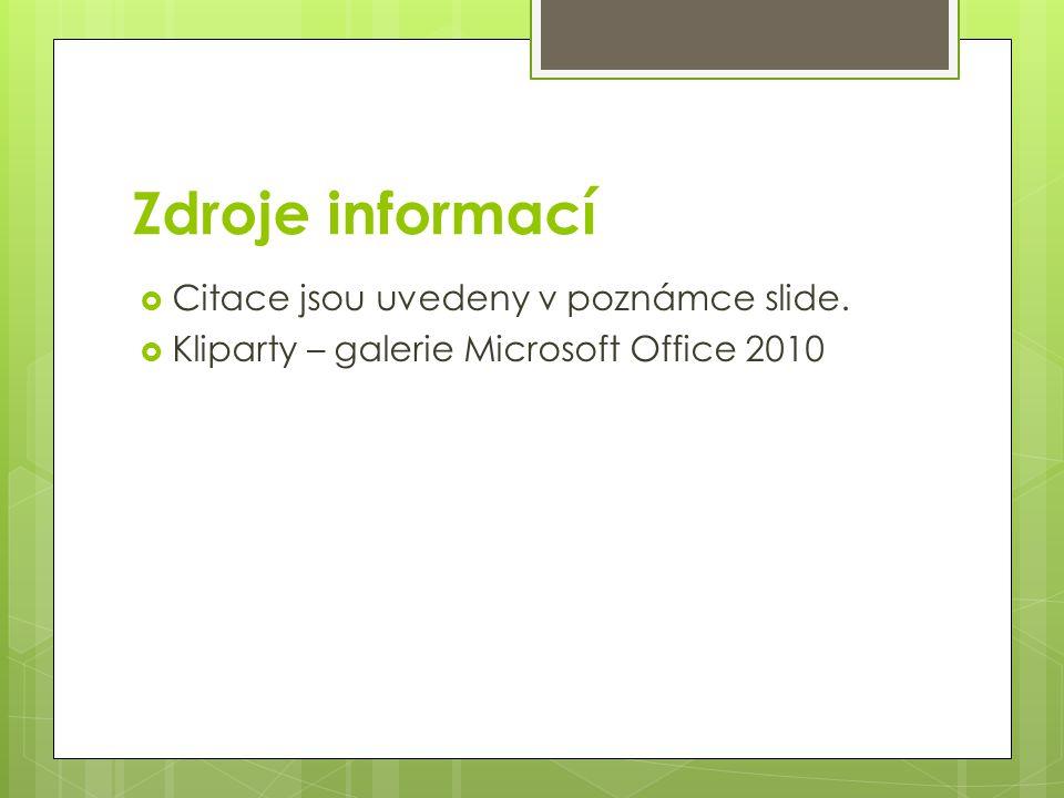 Zdroje informací  Citace jsou uvedeny v poznámce slide.  Kliparty – galerie Microsoft Office 2010