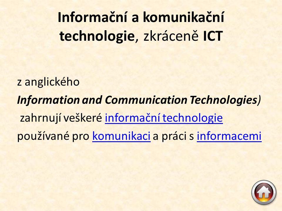 Informační a komunikační technologie, zkráceně ICT z anglického Information and Communication Technologies) zahrnují veškeré informační technologie informační technologie používané pro komunikaci a práci s informacemikomunikaciinformacemi
