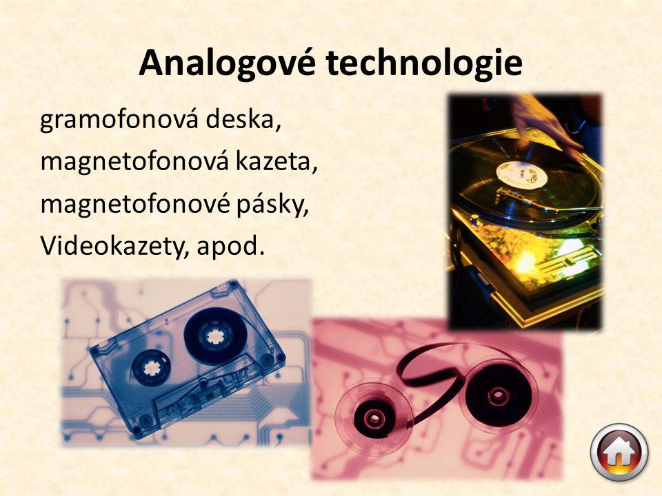 Analogové technologie gramofonová deska, magnetofonová kazeta, magnetofonové pásky, Videokazety, apod.