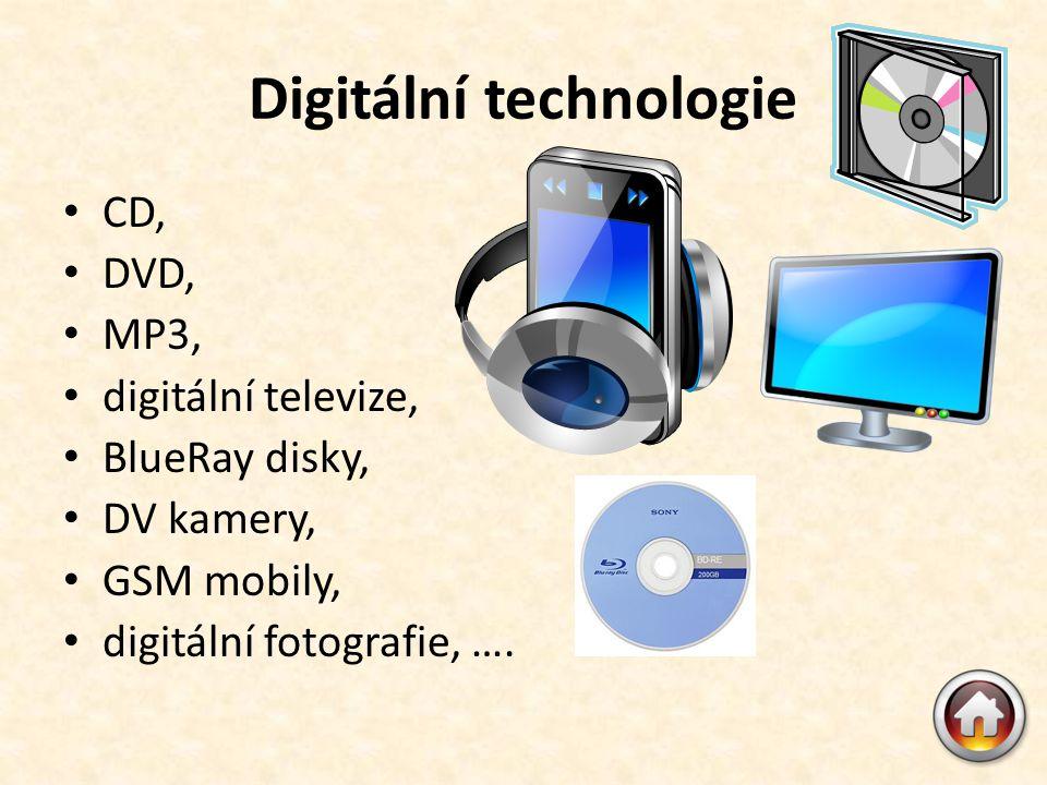 Digitální technologie • CD, • DVD, • MP3, • digitální televize, • BlueRay disky, • DV kamery, • GSM mobily, • digitální fotografie, ….