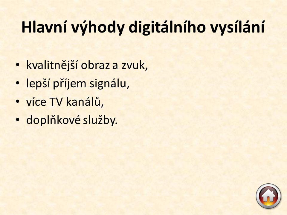 Hlavní výhody digitálního vysílání • kvalitnější obraz a zvuk, • lepší příjem signálu, • více TV kanálů, • doplňkové služby.