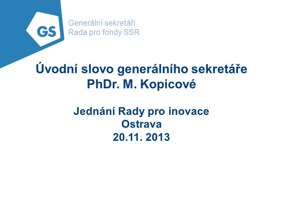 Generální sekretáři Rada pro fondy SSR Úvodní slovo generálního sekretáře PhDr. M. Kopicové Jednání Rady pro inovace Ostrava 20.11. 2013