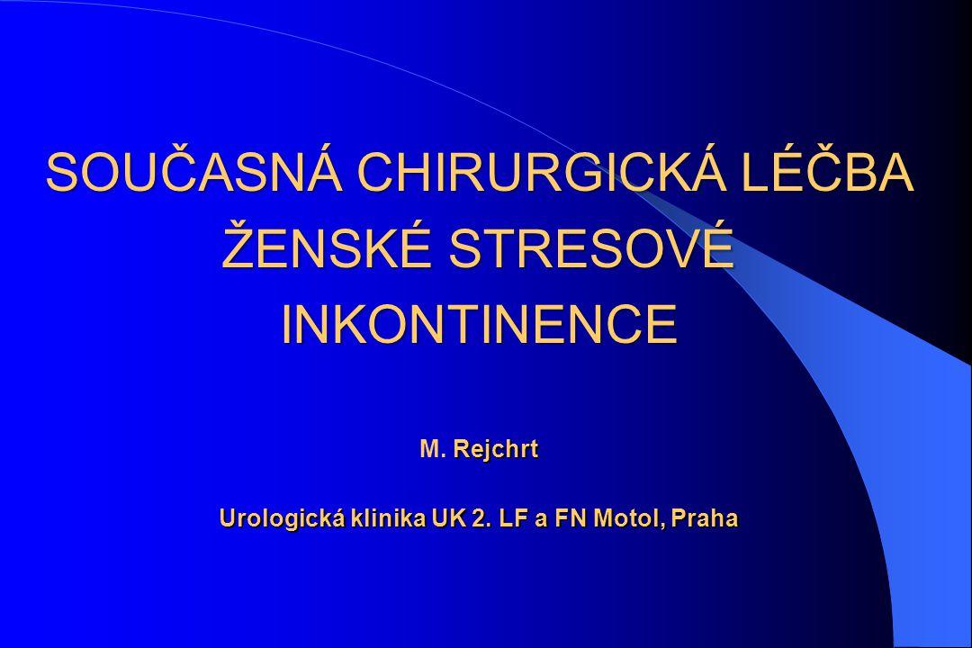 SOUČASNÁ CHIRURGICKÁ LÉČBA ŽENSKÉ STRESOVÉ INKONTINENCE Rejchrt Urologická klinika UK 2. LF a FN Motol, Praha SOUČASNÁ CHIRURGICKÁ LÉČBA ŽENSKÉ STRESO