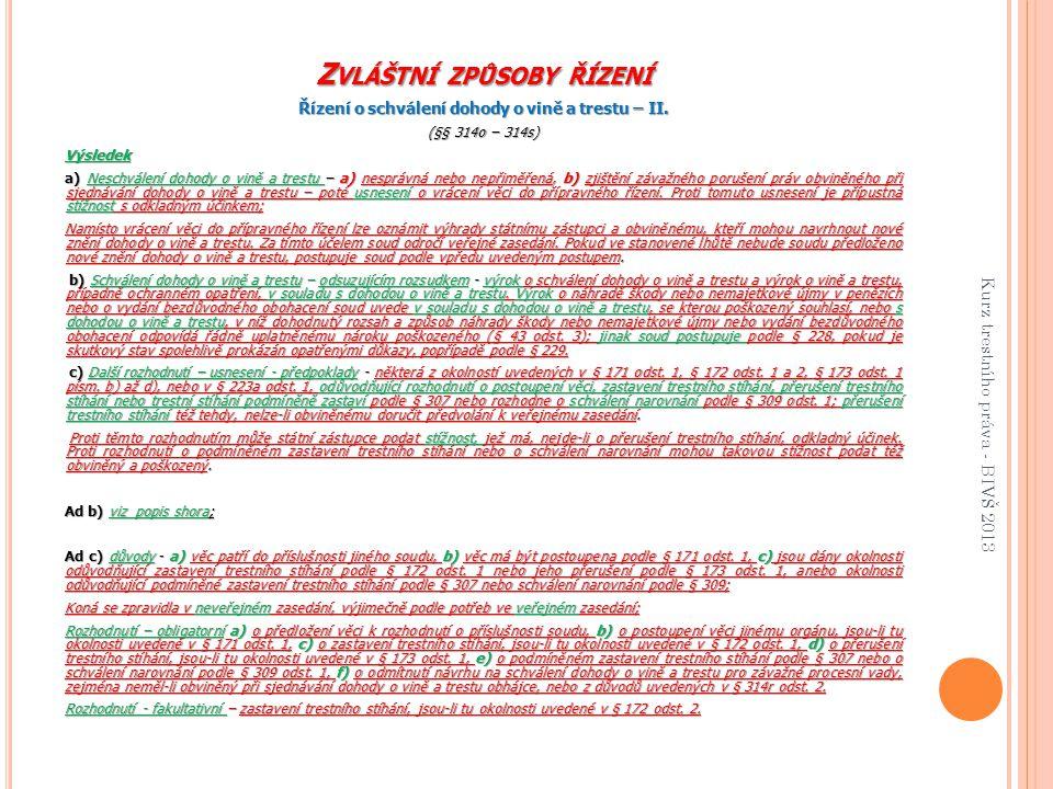 Z VLÁŠTNÍ ZPŮSOBY ŘÍZENÍ Řízení o schválení dohody o vině a trestu – II. (§§ 314o – 314s) Výsledek a) Neschválení dohody o vině a trestu – a) nesprávn