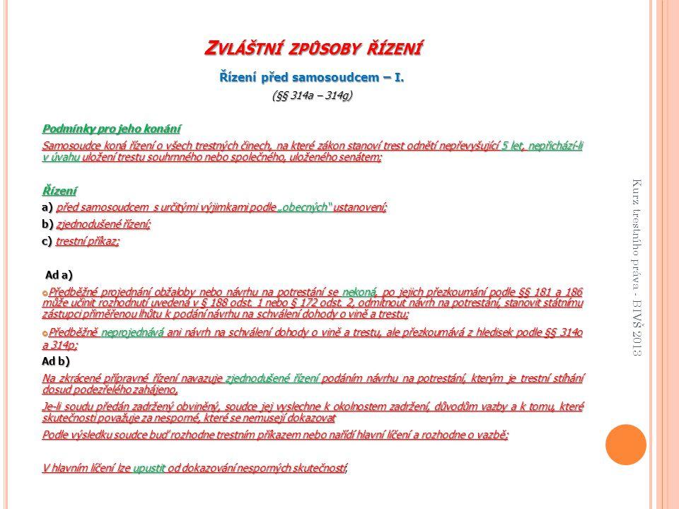 Z VLÁŠTNÍ ZPŮSOBY ŘÍZENÍ Řízení před samosoudcem – I. (§§ 314a – 314g) Podmínky pro jeho konání Samosoudce koná řízení o všech trestných činech, na kt