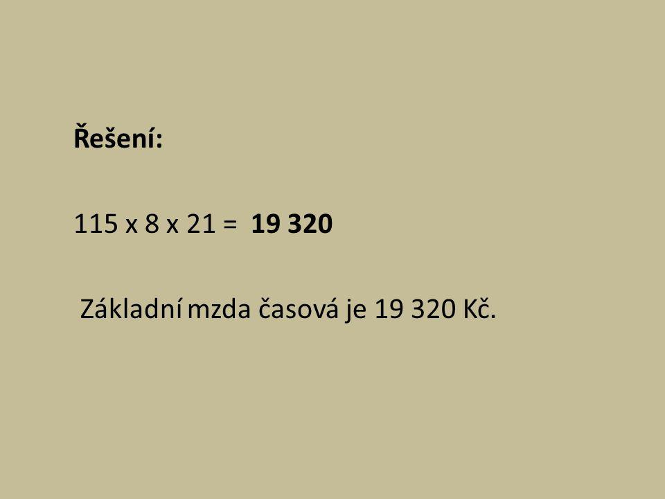 Řešení: 115 x 8 x 21 = 19 320 Základní mzda časová je 19 320 Kč.