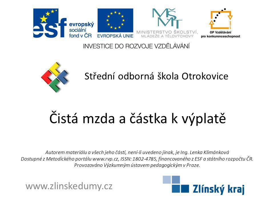 Čistá mzda a částka k výplatě Střední odborná škola Otrokovice www.zlinskedumy.cz Autorem materiálu a všech jeho částí, není-li uvedeno jinak, je Ing.