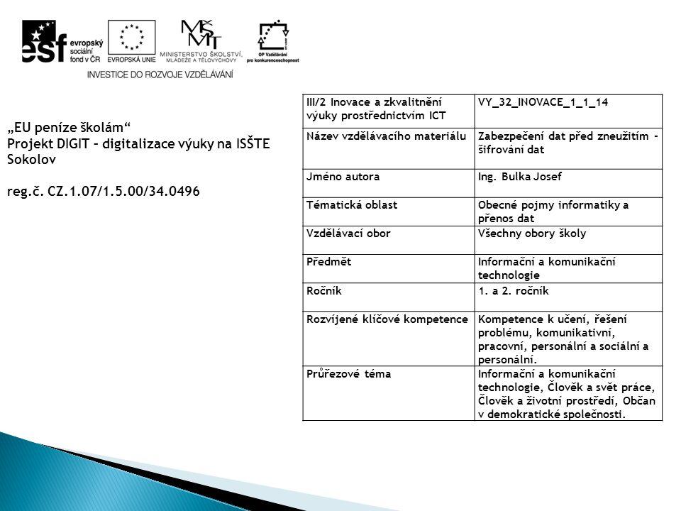 III/2 Inovace a zkvalitnění výuky prostřednictvím ICT VY_32_INOVACE_1_1_14 Název vzdělávacího materiáluZabezpečení dat před zneužitím - šifrování dat