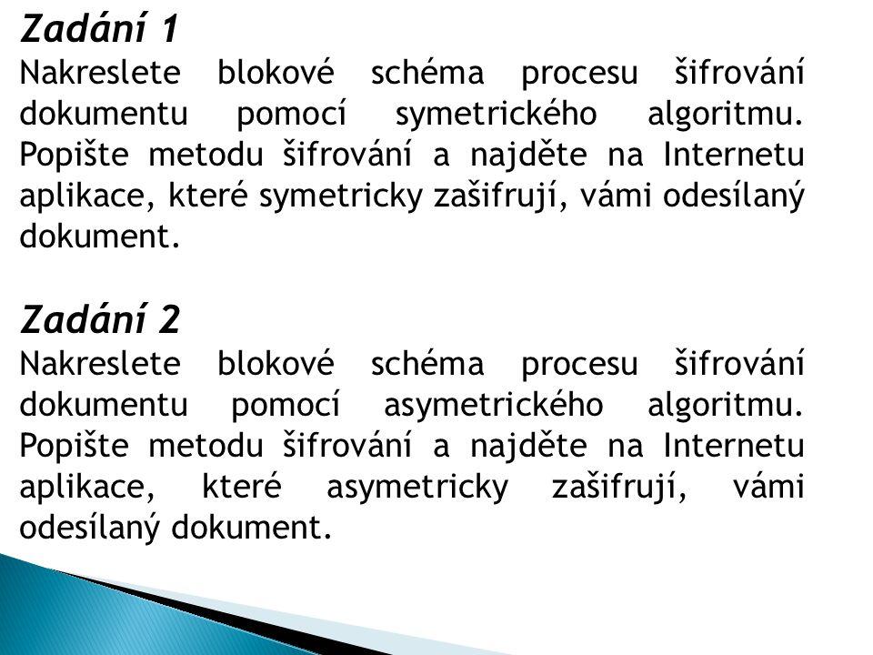 Zadání 1 Nakreslete blokové schéma procesu šifrování dokumentu pomocí symetrického algoritmu. Popište metodu šifrování a najděte na Internetu aplikace
