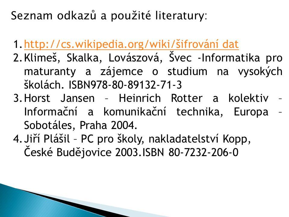 1.http://cs.wikipedia.org/wiki/šifrování dathttp://cs.wikipedia.org/wiki/šifrování dat 2.Klimeš, Skalka, Lovászová, Švec -Informatika pro maturanty a