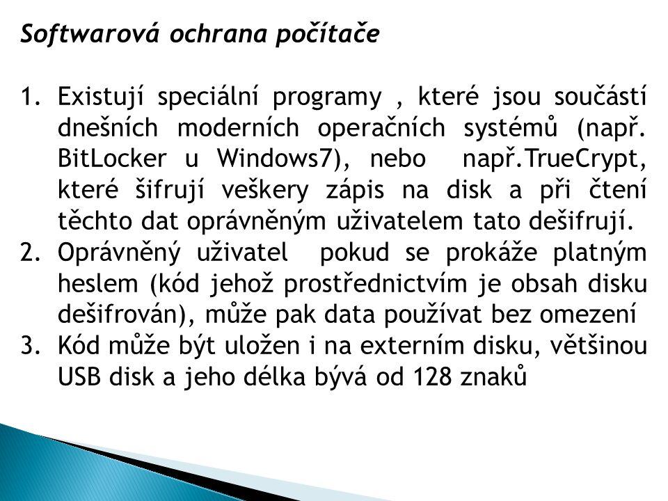 Softwarová ochrana počítače 1.Existují speciální programy, které jsou součástí dnešních moderních operačních systémů (např. BitLocker u Windows7), neb