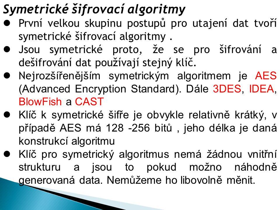 Symetrické šifrovací algoritmy  První velkou skupinu postupů pro utajení dat tvoří symetrické šifrovací algoritmy.  Jsou symetrické proto, že se pro