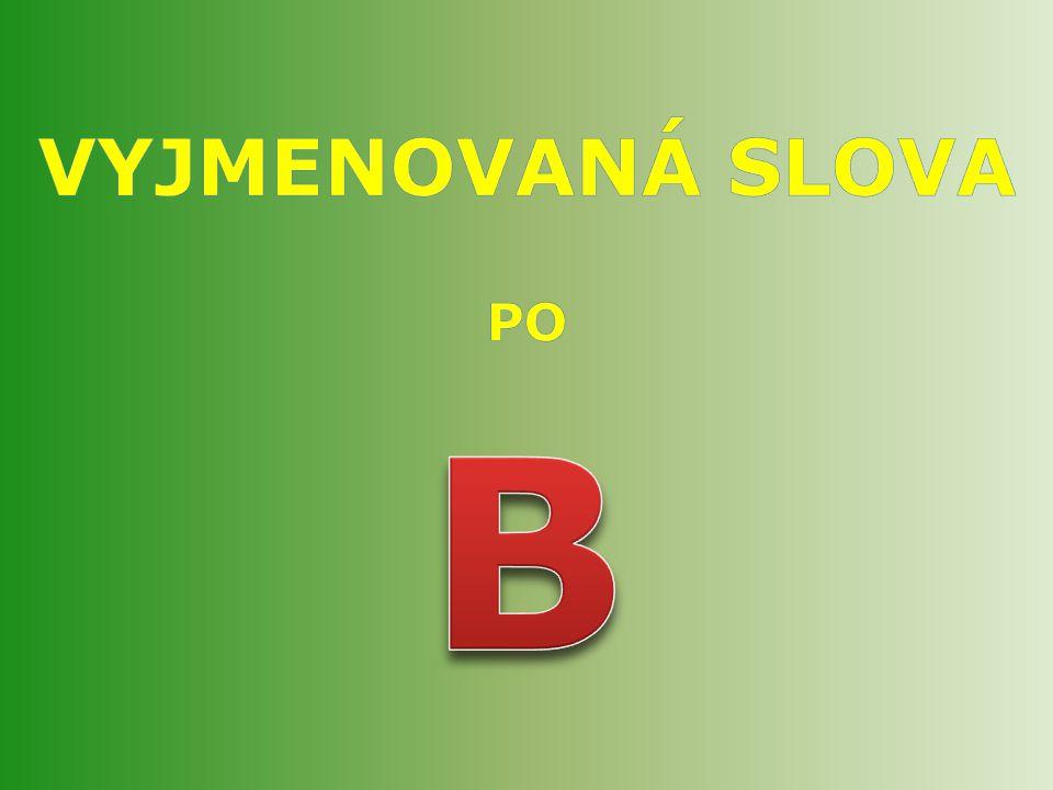 Číslo v digitálním archivu školyVY_32_INOVACE_CJ5_03 Sada DUMČeský jazyk 5 Předmět Český jazyk Název materiáluVyjmenovaná slova po B Anotace Prezentac