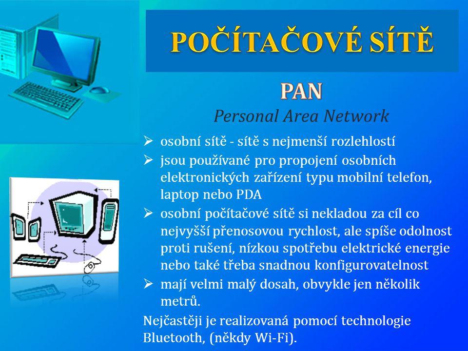  osobní sítě - sítě s nejmenší rozlehlostí  jsou používané pro propojení osobních elektronických zařízení typu mobilní telefon, laptop nebo PDA  os