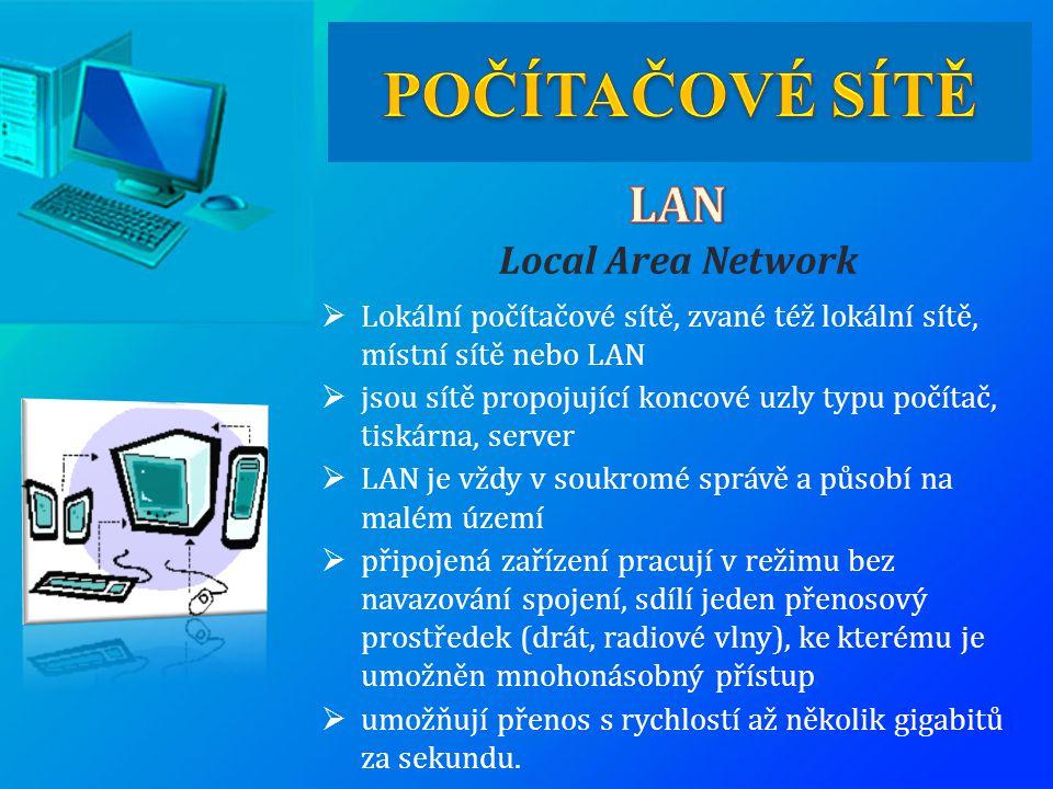  Lokální počítačové sítě, zvané též lokální sítě, místní sítě nebo LAN  jsou sítě propojující koncové uzly typu počítač, tiskárna, server  LAN je v