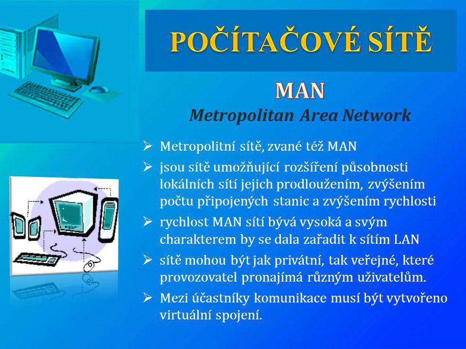  Metropolitní sítě, zvané též MAN  jsou sítě umožňující rozšíření působnosti lokálních sítí jejich prodloužením, zvýšením počtu připojených stanic a