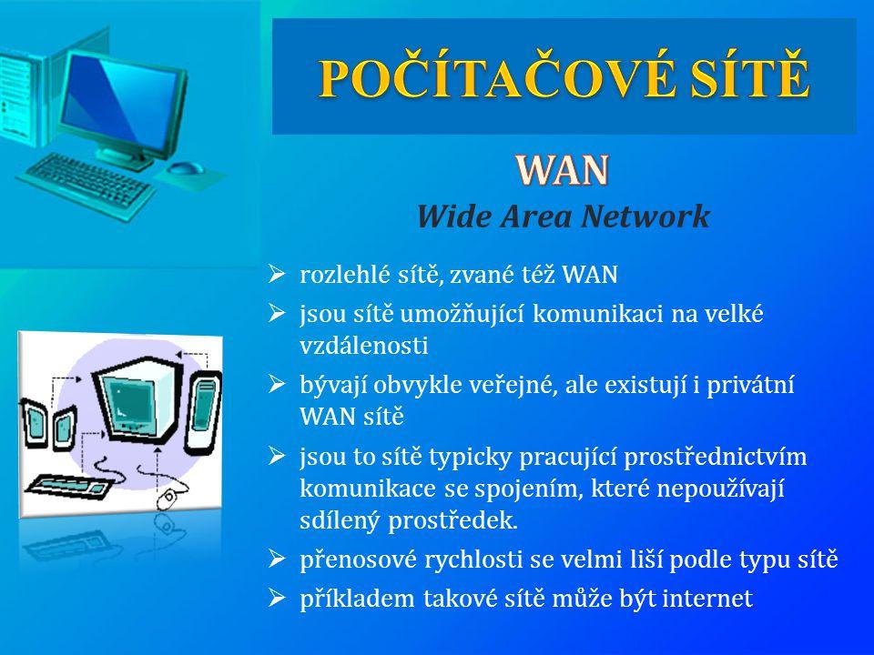  rozlehlé sítě, zvané též WAN  jsou sítě umožňující komunikaci na velké vzdálenosti  bývají obvykle veřejné, ale existují i privátní WAN sítě  jso