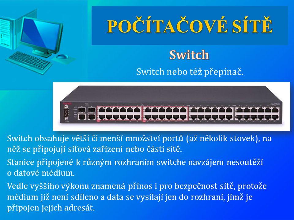 Switch obsahuje větší či menší množství portů (až několik stovek), na něž se připojují síťová zařízení nebo části sítě. Stanice připojené k různým roz