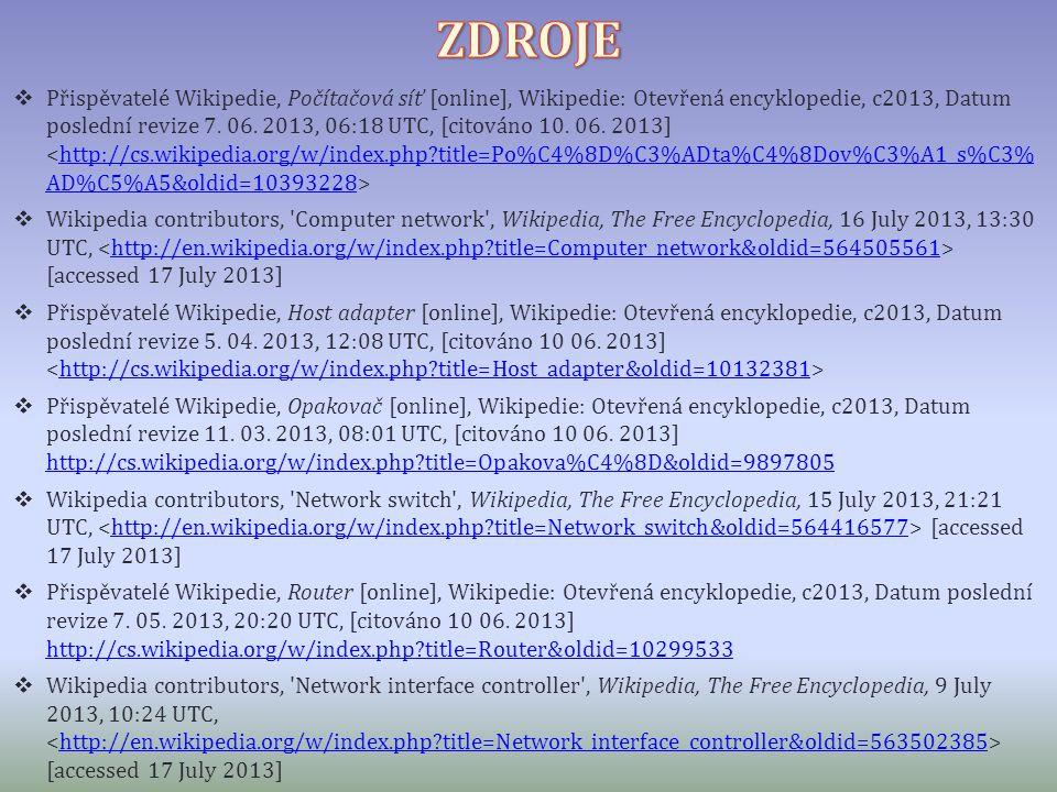  Přispěvatelé Wikipedie, Počítačová síť [online], Wikipedie: Otevřená encyklopedie, c2013, Datum poslední revize 7. 06. 2013, 06:18 UTC, [citováno 10