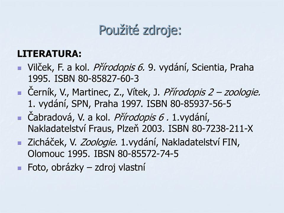 Použité zdroje: LITERATURA:  Vilček, F. a kol. Přírodopis 6. 9. vydání, Scientia, Praha 1995. ISBN 80-85827-60-3  Černík, V., Martinec, Z., Vítek, J