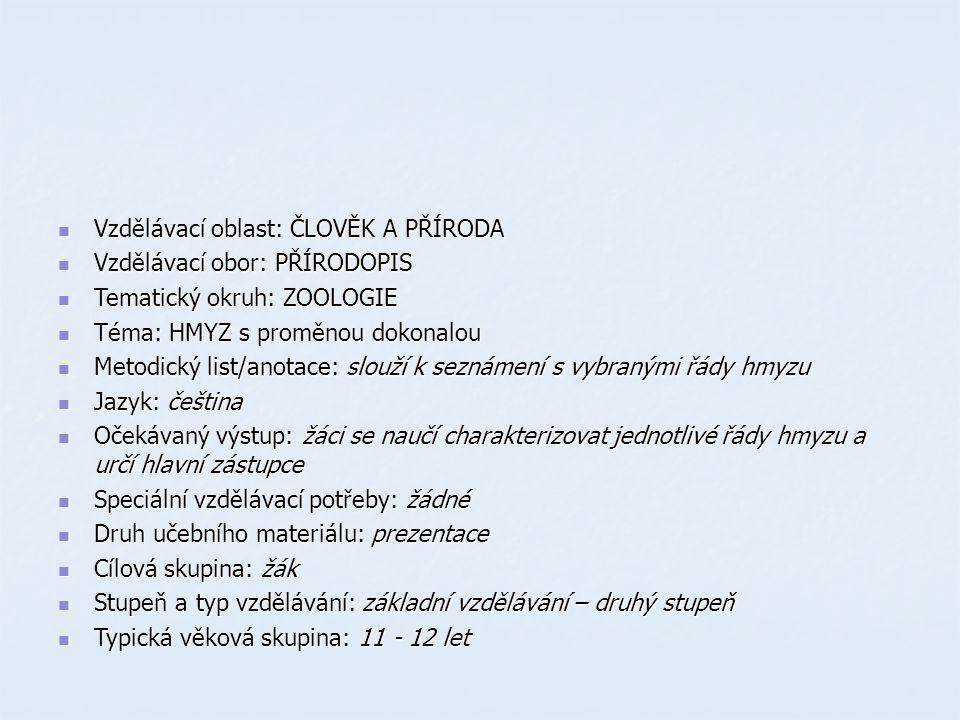  Vzdělávací oblast: ČLOVĚK A PŘÍRODA  Vzdělávací obor: PŘÍRODOPIS  Tematický okruh: ZOOLOGIE  Téma: HMYZ s proměnou dokonalou  Metodický list/ano