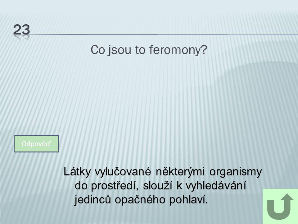 Co jsou to feromony? Odpověď Látky vylučované některými organismy do prostředí, slouží k vyhledávání jedinců opačného pohlaví.