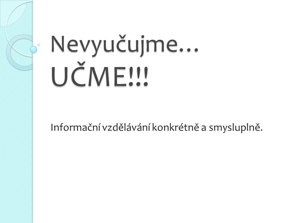 Nevyučujme… UČME!!! Informační vzdělávání konkrétně a smysluplně.