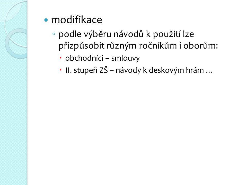  modifikace ◦ podle výběru návodů k použití lze přizpůsobit různým ročníkům i oborům:  obchodníci – smlouvy  II.