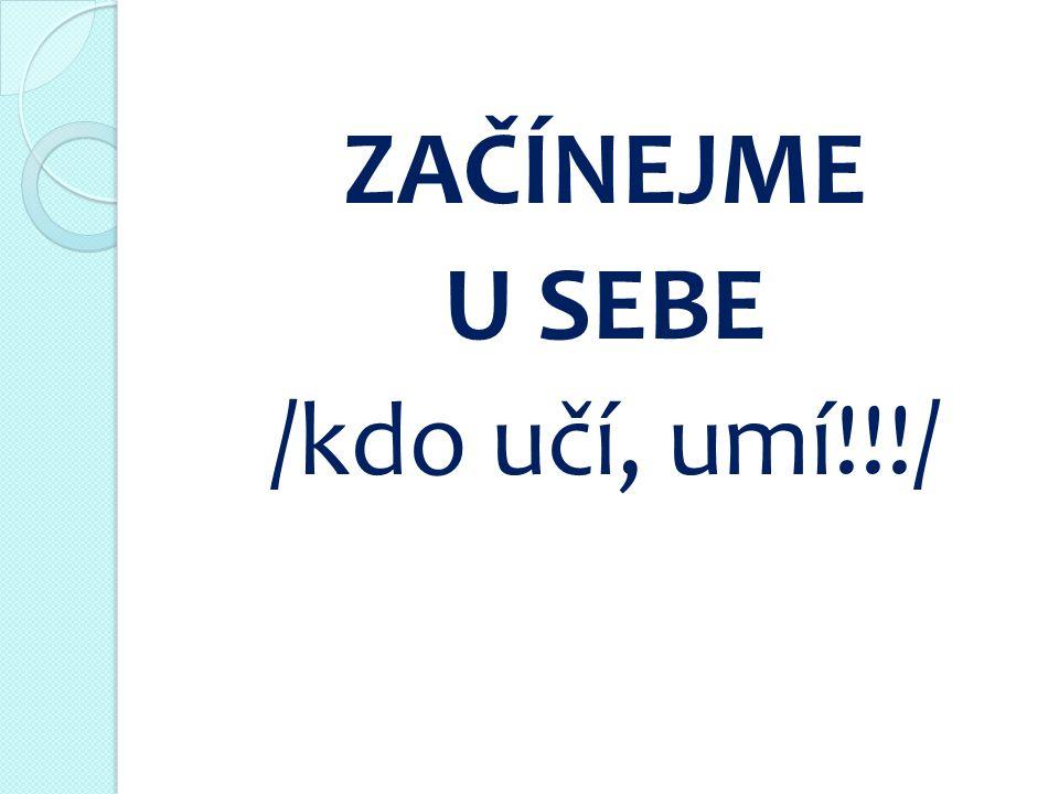 ZAČÍNEJME U SEBE /kdo učí, umí!!!/