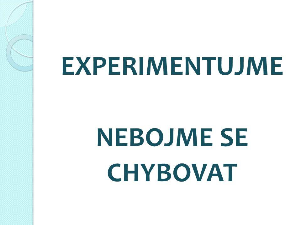 EXPERIMENTUJME NEBOJME SE CHYBOVAT